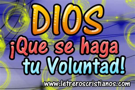 imagenes de dios que se haga tu voluntad dios 161 que se haga su voluntad 171 letreros cristianos com