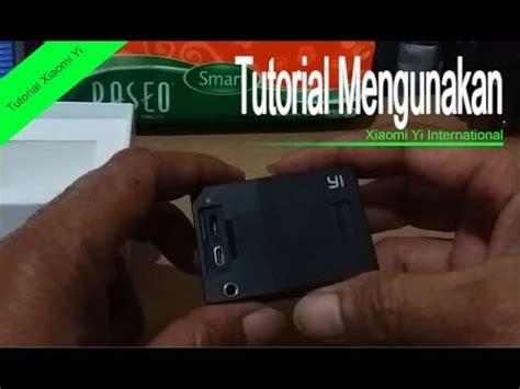 tutorial pakai xiaomi yi tutorial cara mengunakan xiaomi yi tentunya buat pemula