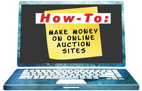 Sites To Make Money Online - how to make money on online auction sites