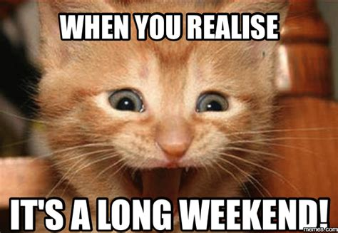 Long Weekend Meme - home memes com