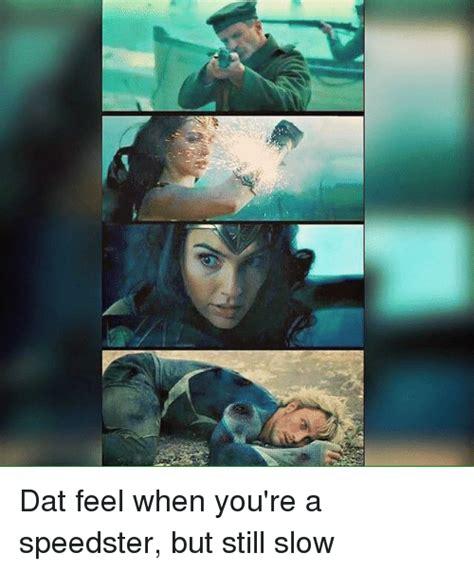 Dat Feel Meme - pra dat feel when you re a speedster but still slow meme