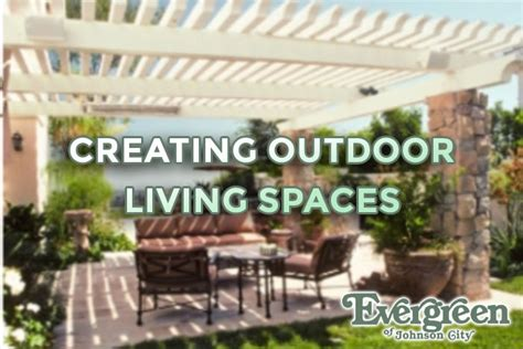 creating an outdoor living space creating outdoor living spaces evergreen of johnson city tn