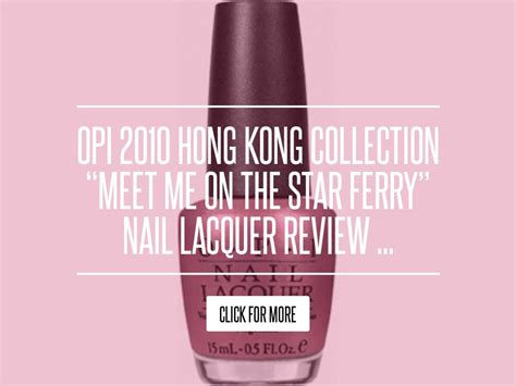 Opi 2010 Hong Kong Collection Meet Me On The Ferry Nail Lacquer Review by Opi 2010 Hong Kong Collection Meet Me On The Ferry