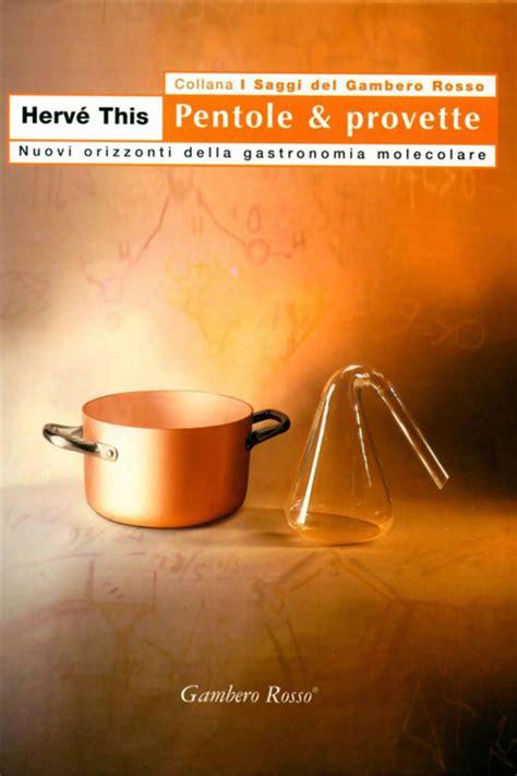 la chimica in cucina libro pentole e provette la chimica entra in cucina e il