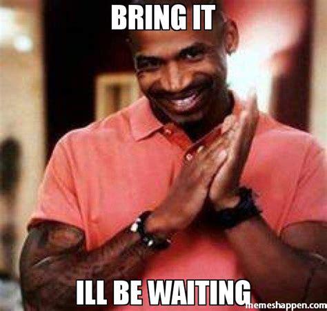 Bring It Meme - bring it ill be waiting meme stevie j 31373 memeshappen