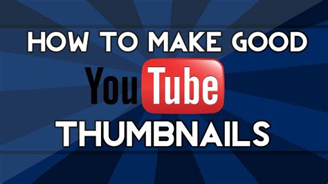 How To Create An Effective How To Make Thumbnails For