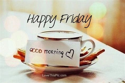 imagenes de good morning happy friday happy friday good morning quote pictures photos and