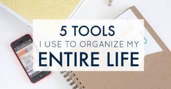 organizing life 5 tools i use to organize my entire life