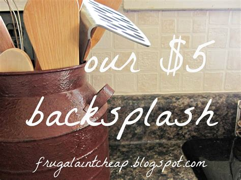 cheap backsplash ideas for the kitchen frugal ain t cheap kitchen backsplash great for renters too
