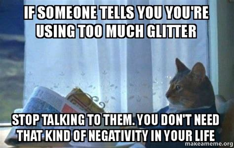 Glitter Meme - if someone tells you you re using too much glitter stop