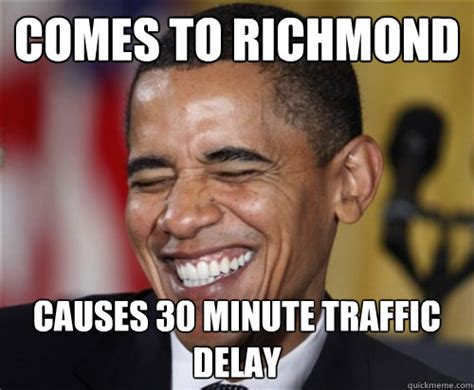 Richmond Memes - comes to richmond causes 30 minute traffic delay scumbag