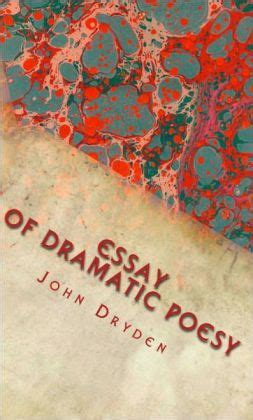 Dryden Essay Of Dramatic Poesy Text by An Essay Of Dramatic Poesy Notes Included By Dryden 2940015263275 Nook Book Ebook