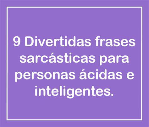 imagenes sarcasticas inteligentes 9 frases sarc 225 sticas para personas 225 cidas e inteligentes