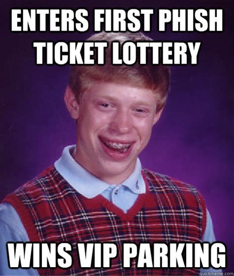 Phish Memes - enters first phish ticket lottery wins vip parking bad