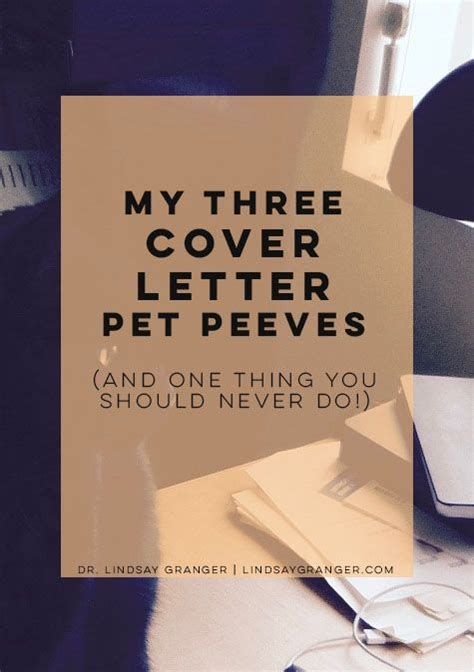 7 Of My Pet Peeves by Three Cover Letter Pet Peeves 1 Thing You Should Never