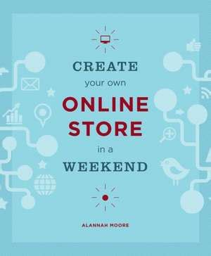 cartea create your own store in a weekend alannah 183 9781616892364 books express