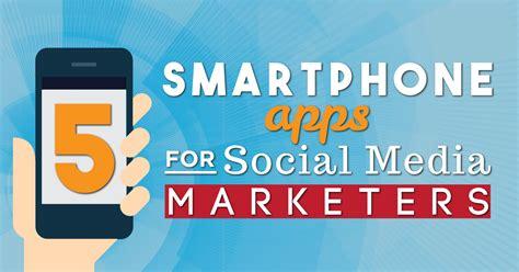 best social media marketers 5 smartphone apps for social media marketers