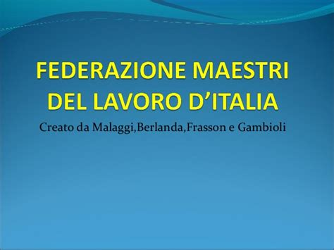 lavoro d italia federazione maestri lavoro d italia