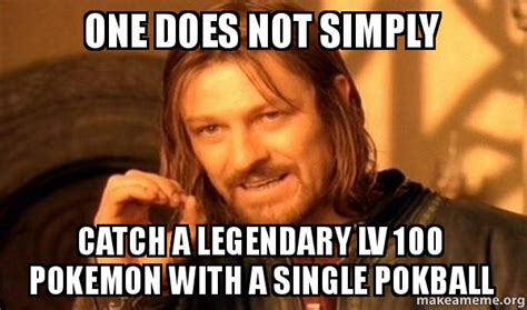 One Does Not Meme - one does not simply catch a legendary lv 100 pokemon with