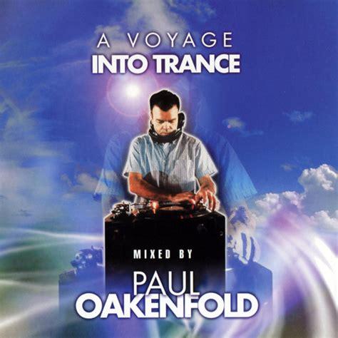 paul oakenfold trance paul oakenfold a voyage into trance