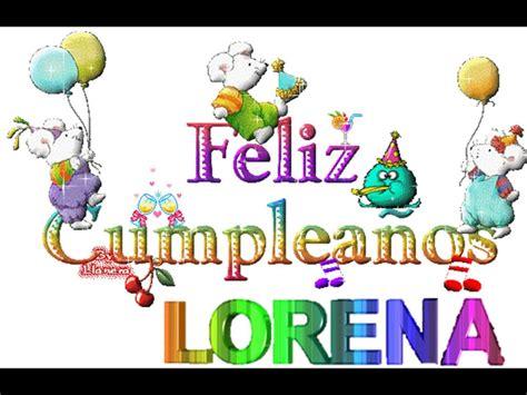 imagenes de cumpleaños lorena feliz cumple lorena youtube