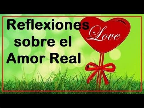 imagenes de reflexión sobre el amor verdadero reflexiones sobre el amor real discurso y frases sobre