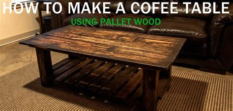 Make Your Own Coffee Table How To Make Your Own Pallet Coffee Table Woodworking