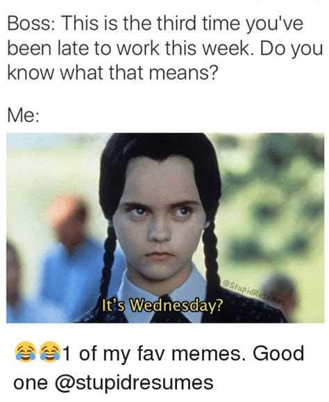 Meme Boss - 44 amusing wednesday work memes images pictures picsmine