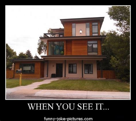 you build it homes when you see it house funny joke pictures