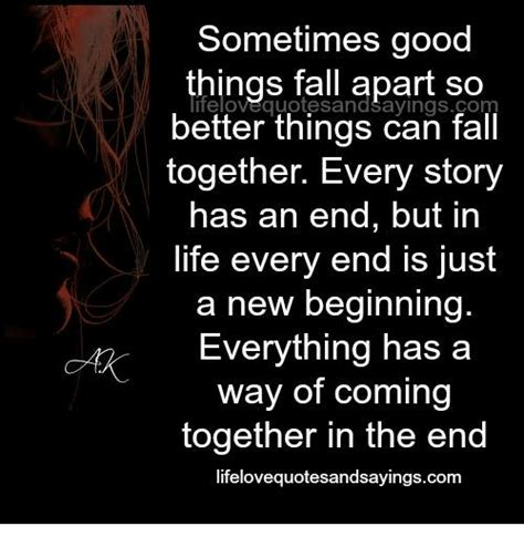 good things fall apart so better things can fall together sometimes good things fall apart so better things can fall