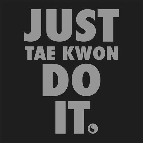 Tshirt Taekwondo Kick Logo Baam taekwondo t shirt front print quot just tae kwon do it