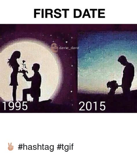 First Date Meme - first date davie dave 1995 2015 hashtag tgif dating