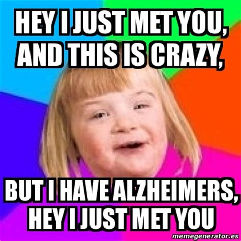 This Is Crazy Meme - meme retard girl hey i just met you and this is crazy