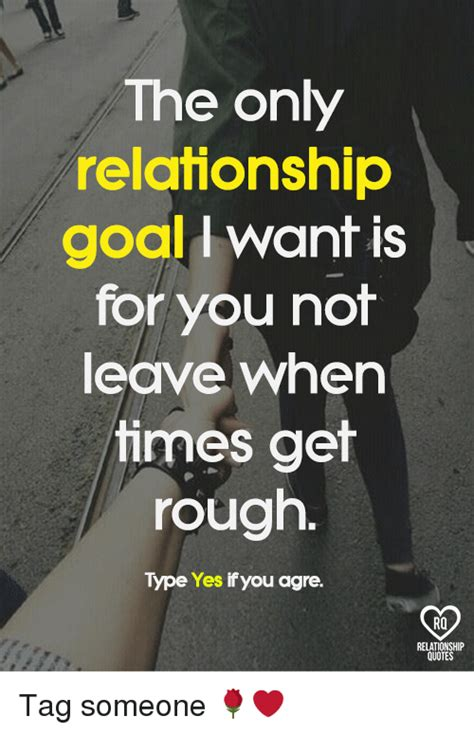 Relationship Meme Quotes - the only relationship goal want is for you not leave when