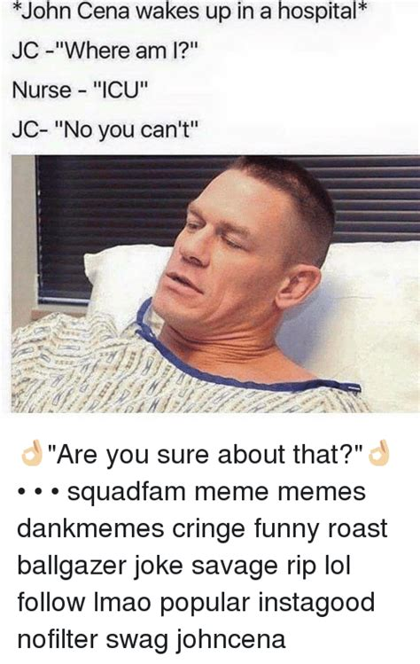 Are You Sure About That Meme - john cena wakes up in a hospital jc where am i nurse