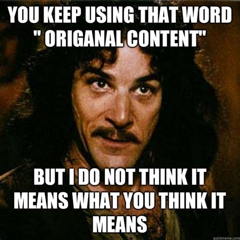 You Keep Using That Word Meme - you keep using that word quot origanal content quot but i do not