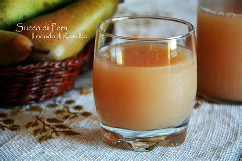 succo di pera fatto in casa succo di pera il mondo di rosalba