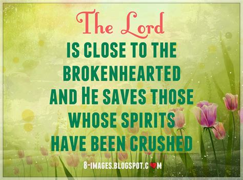 jesus comforts the brokenhearted the lord is close to the brokenhearted and he saves those
