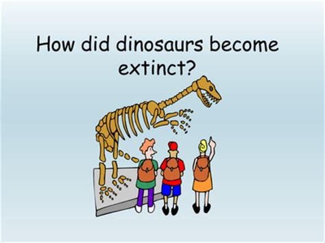 theories of how dinosaurs became extinct resources tes