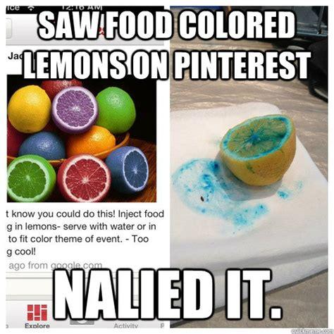 Pinterest Memes - saw food colored lemons on pinterest nalied it nailed