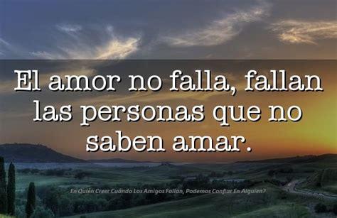 el amor no falla fallan las personas que no saben amar en qui 233 n creer cu 225 ndo los amigos fallan podemos confiar