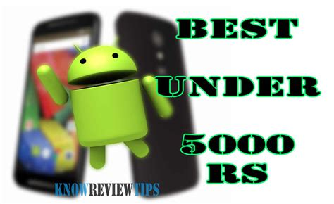 best android phone 100 top best android phone 5000 rs 100 usd