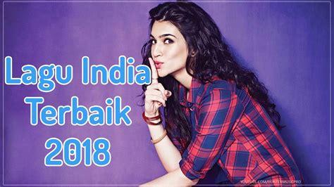 film india lagu terbaik lagu india terbaru 2018 musik india 2018 terbaik youtube