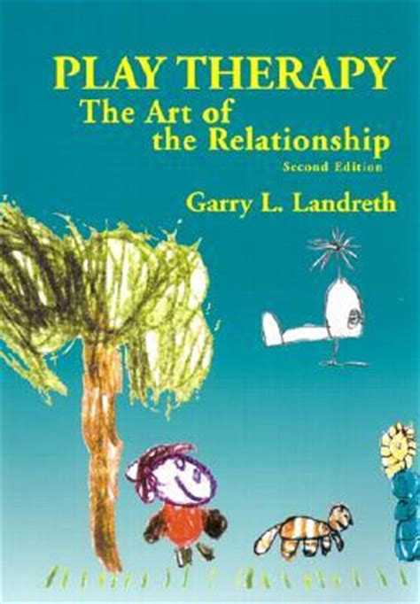 and they play in relationships books play therapy the of the relationship by garry l