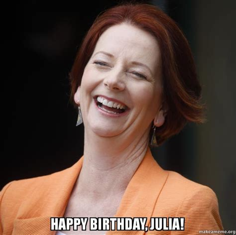Julia Meme - happy birthday julia make a meme