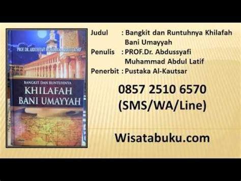 Bangkit Dan Runtuhnya Khilafah Bani Umayyah Abdussyafi Muhammad A bangkit dan runtuhnya khilafah bani umayyah prof dr