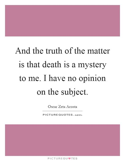 the is the mystery of matter has been unveiled the constituents of matter been revealed books oscar zeta acosta quotes sayings 1 quotation