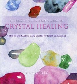 The Illustrated Guide To Crystals complete illustrated guide to healing a step by