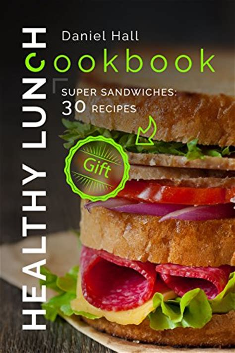 30 sandwich recipes a complete cookbook of intriguing sandwich ideas books healthy lunch cookbook sandwiches 30 recipes