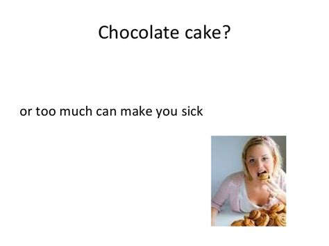 how much chocolate will make a sick power point is like chocolate cake